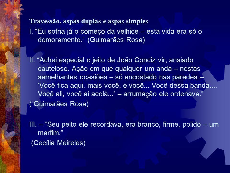 """Travessão, aspas duplas e aspas simples I. """"Eu sofria já o começo da velhice – esta vida era só o demoramento."""" (Guimarães Rosa) II. """"Achei especial o"""