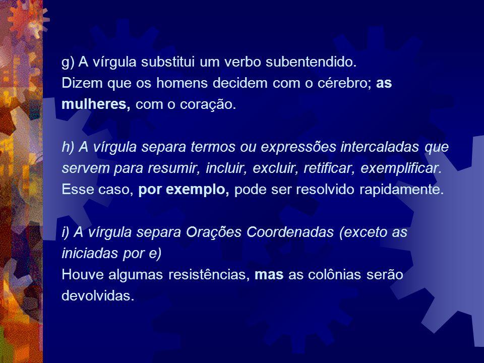 j) A vírgula separa da principal as Orações Subordinadas Adjetivas Explicativas.