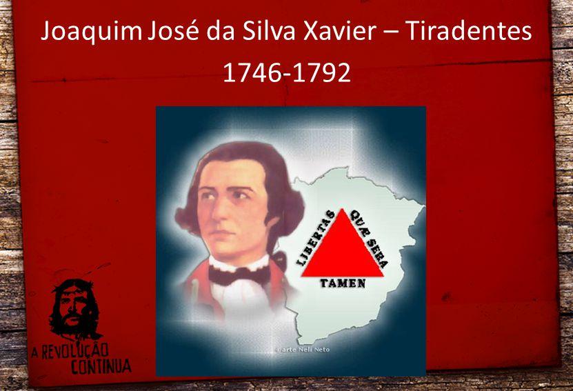 Joaquim José da Silva Xavier – Tiradentes 1746-1792