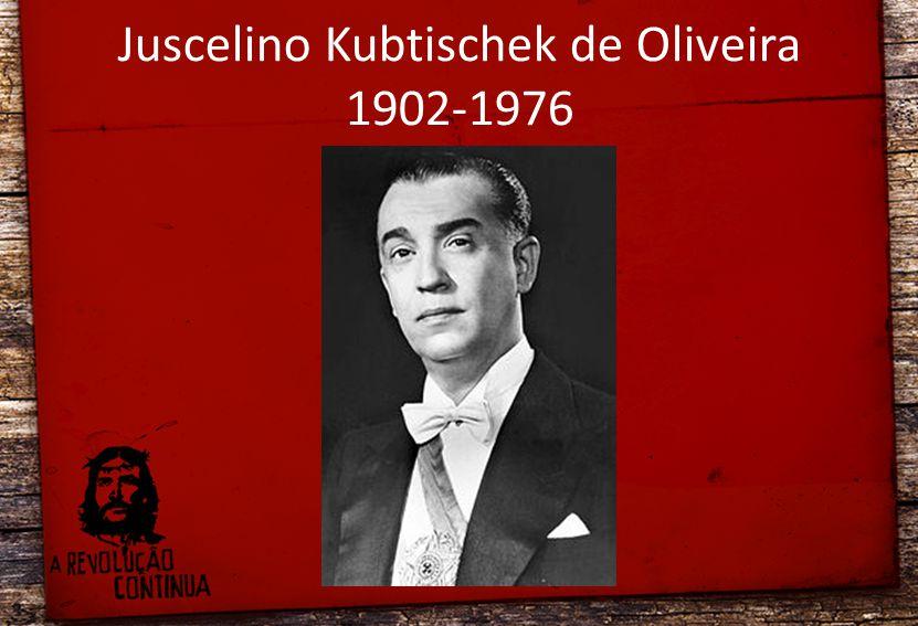 Juscelino Kubtischek de Oliveira 1902-1976