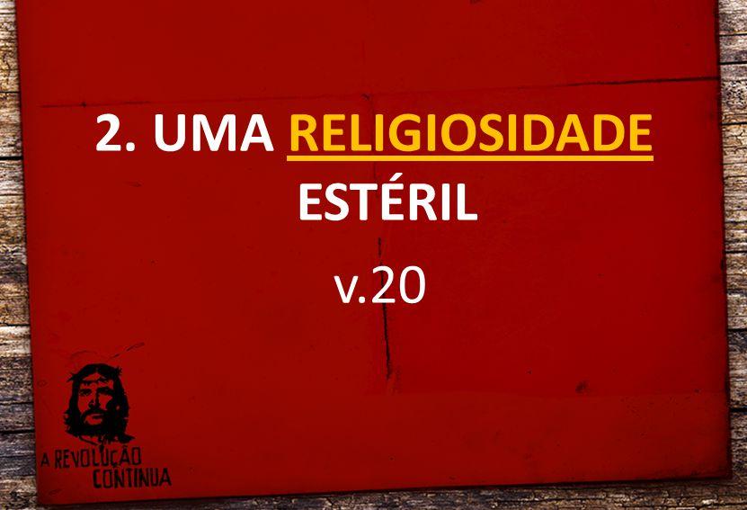 2. UMA RELIGIOSIDADE ESTÉRIL v.20