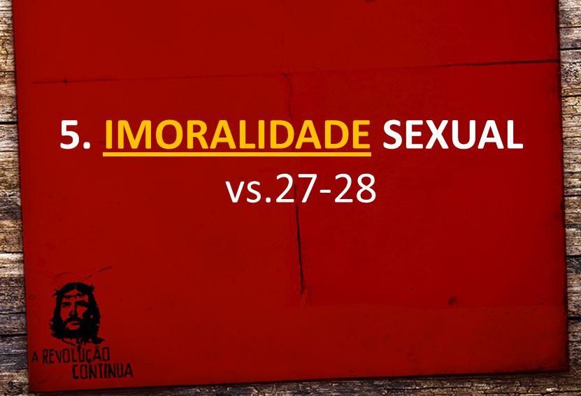5. IMORALIDADE SEXUAL vs.27-28