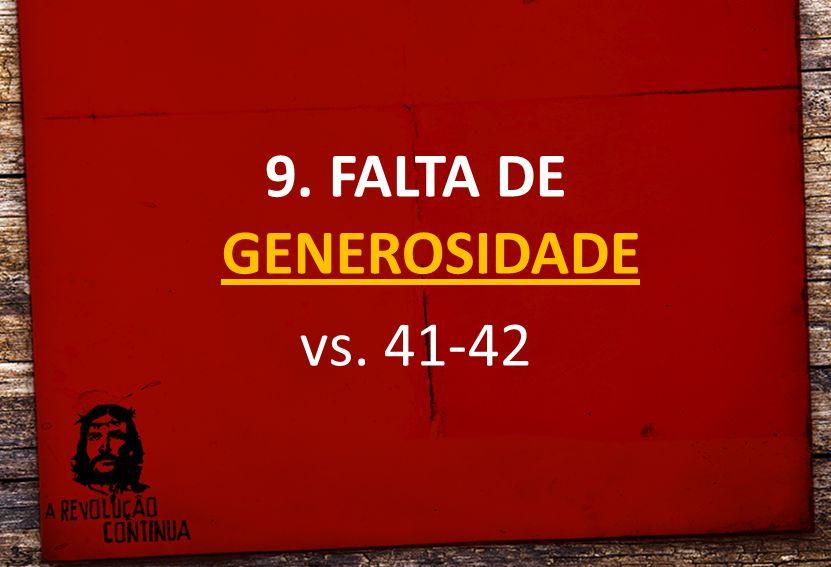 9. FALTA DE GENEROSIDADE vs. 41-42