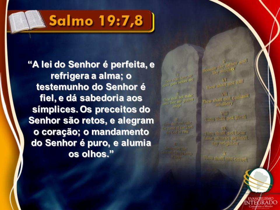 """""""A lei do Senhor é perfeita, e refrigera a alma; o testemunho do Senhor é fiel, e dá sabedoria aos símplices. Os preceitos do Senhor são retos, e aleg"""