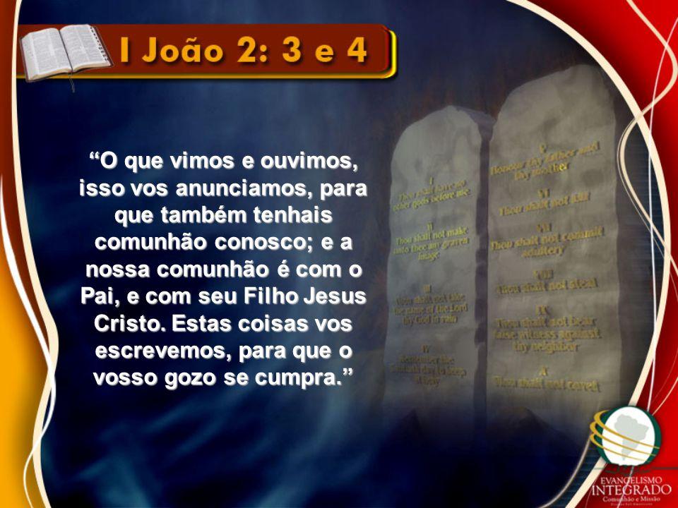"""""""O que vimos e ouvimos, isso vos anunciamos, para que também tenhais comunhão conosco; e a nossa comunhão é com o Pai, e com seu Filho Jesus Cristo. E"""