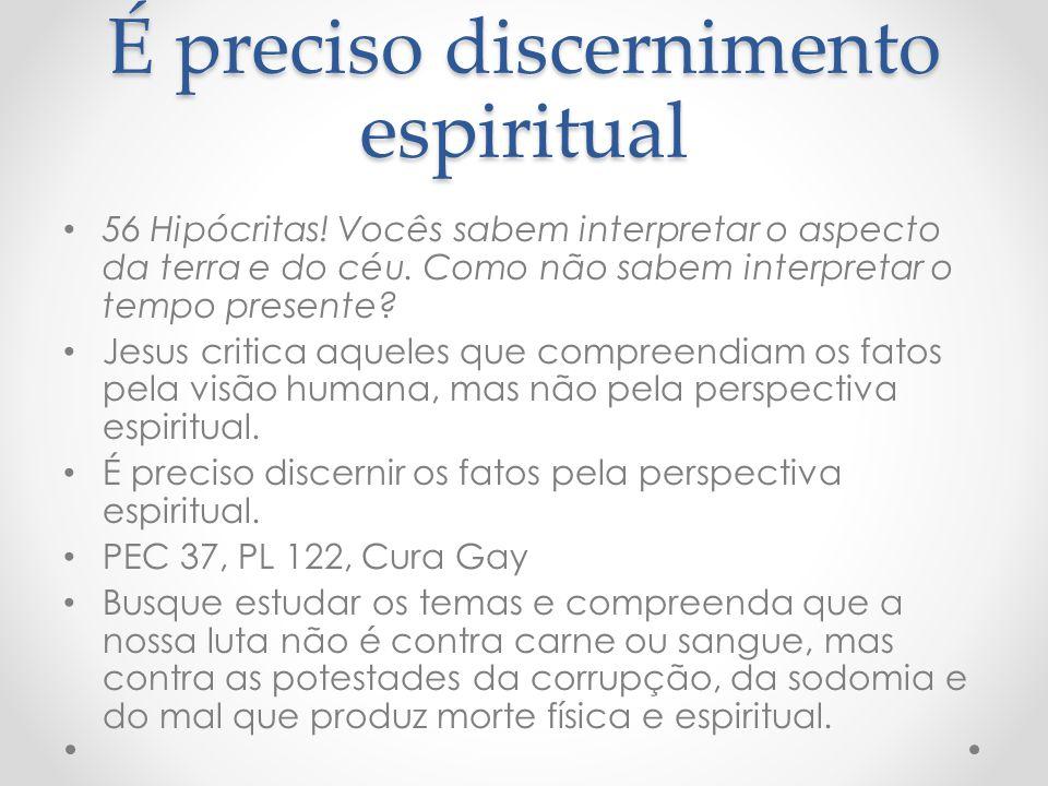 É preciso discernimento espiritual 56 Hipócritas! Vocês sabem interpretar o aspecto da terra e do céu. Como não sabem interpretar o tempo presente? Je