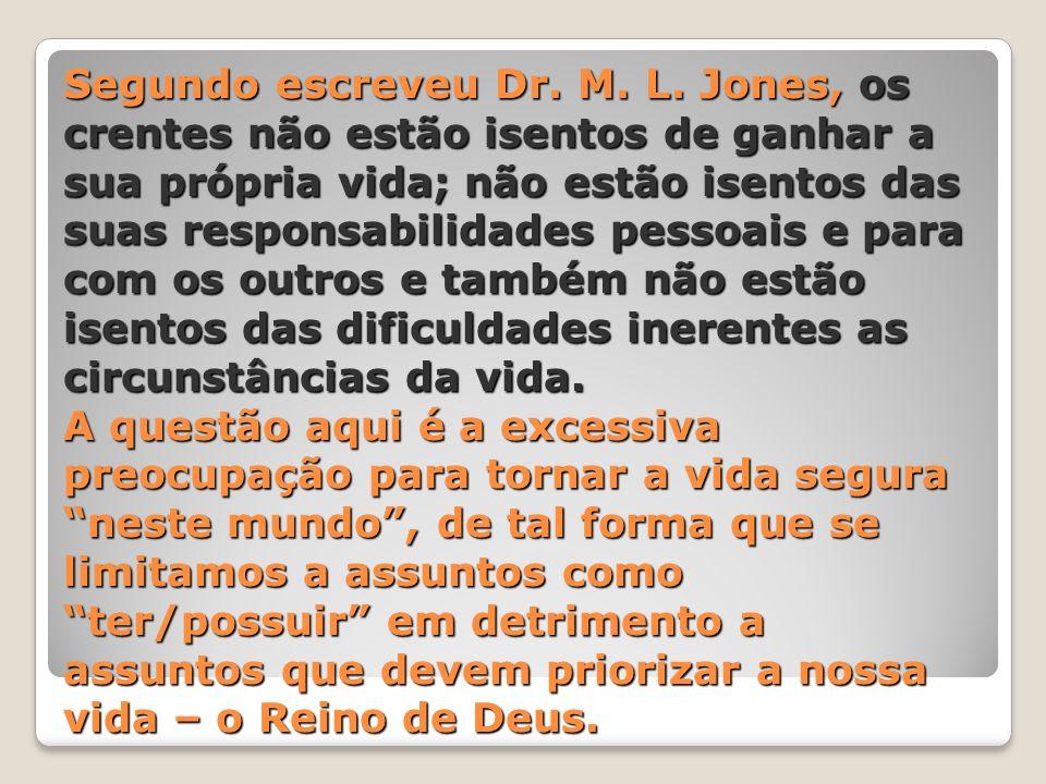 Segundo escreveu Dr. M. L. Jones, os crentes não estão isentos de ganhar a sua própria vida; não estão isentos das suas responsabilidades pessoais e p