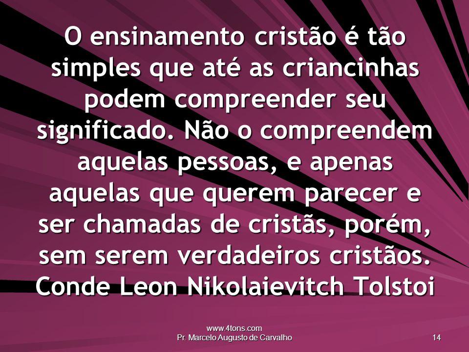 www.4tons.com Pr. Marcelo Augusto de Carvalho 14 O ensinamento cristão é tão simples que até as criancinhas podem compreender seu significado. Não o c