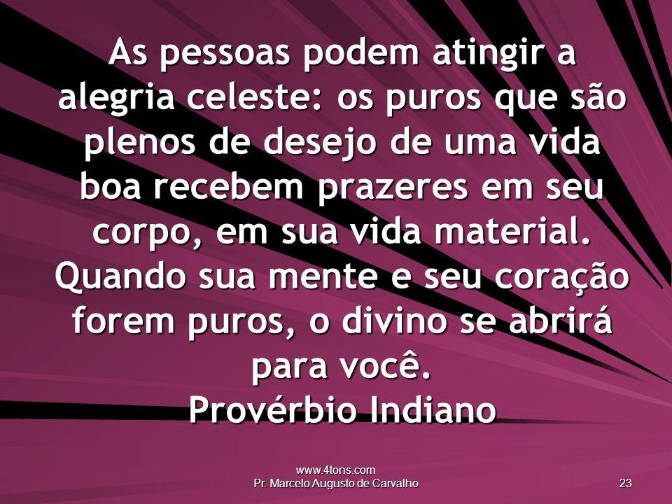 www.4tons.com Pr. Marcelo Augusto de Carvalho 23 As pessoas podem atingir a alegria celeste: os puros que são plenos de desejo de uma vida boa recebem