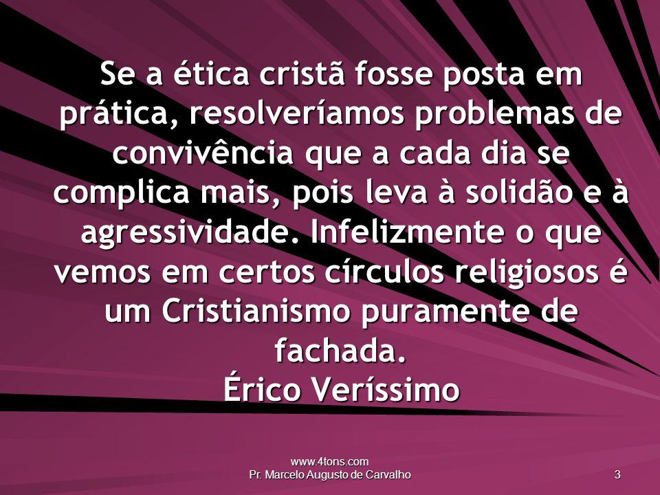 www.4tons.com Pr. Marcelo Augusto de Carvalho 3 Se a ética cristã fosse posta em prática, resolveríamos problemas de convivência que a cada dia se com