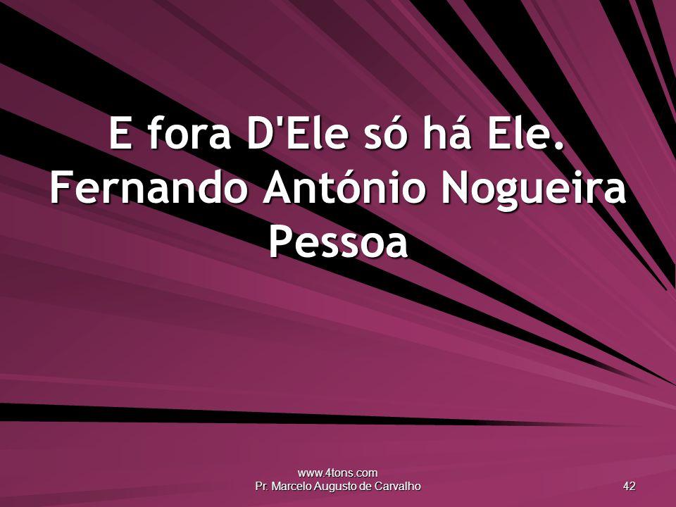 www.4tons.com Pr. Marcelo Augusto de Carvalho 42 E fora D'Ele só há Ele. Fernando António Nogueira Pessoa