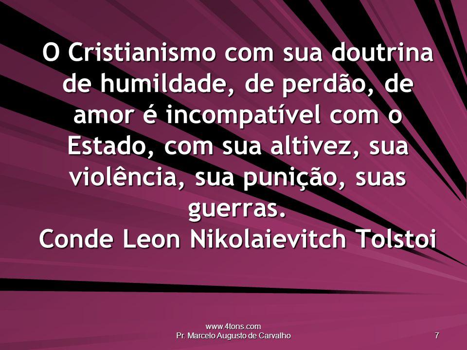 www.4tons.com Pr. Marcelo Augusto de Carvalho 7 O Cristianismo com sua doutrina de humildade, de perdão, de amor é incompatível com o Estado, com sua