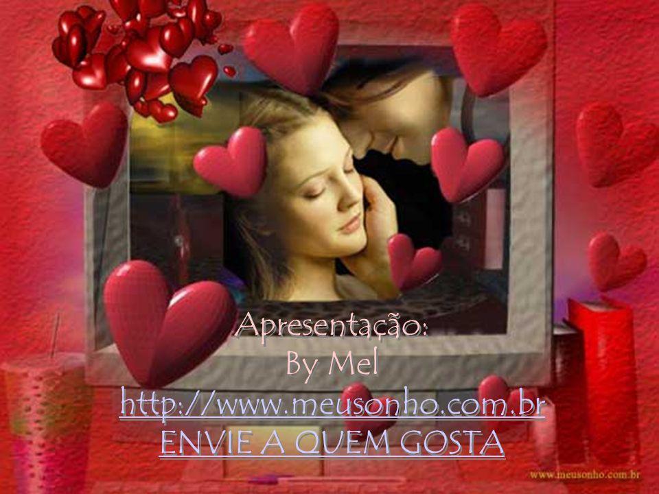 Apresentação: By Mel http://www.meusonho.com.br ENVIE A QUEM GOSTA Apresentação: By Mel http://www.meusonho.com.br ENVIE A QUEM GOSTA