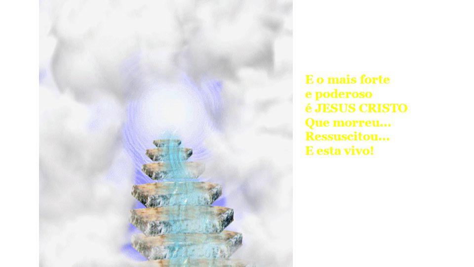 Por ela o paraíso é restaurado os céus são abertos e as portas do inferno são descobertas!