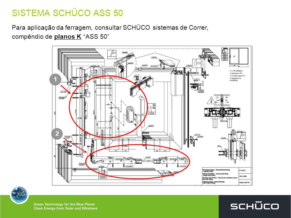 2 1 SISTEMA SCHÜCO ASS 50 Para aplicação da ferragem, consultar SCHÜCO sistemas de Correr, compêndio de planos K ASS 50