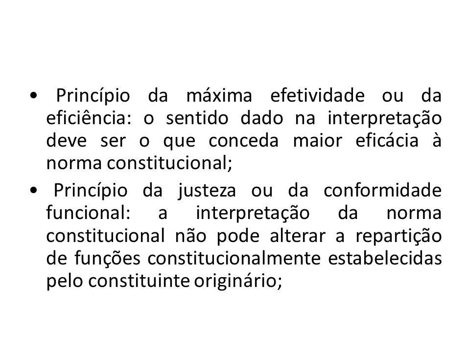 Princípio da máxima efetividade ou da eficiência: o sentido dado na interpretação deve ser o que conceda maior eficácia à norma constitucional; Princí
