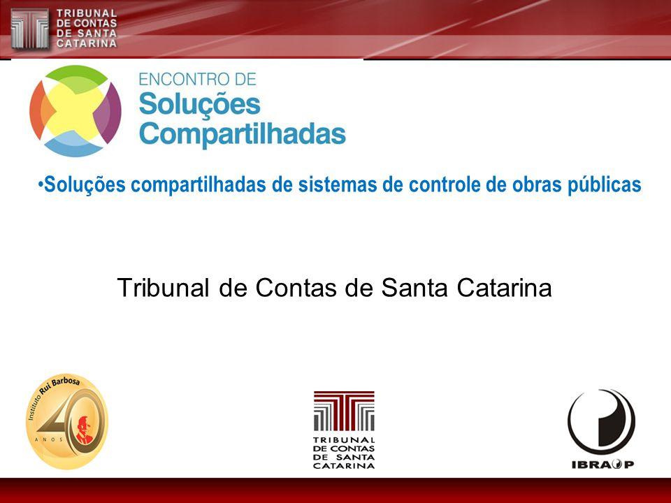Tribunal de Contas de Santa Catarina Soluções compartilhadas de sistemas de controle de obras públicas