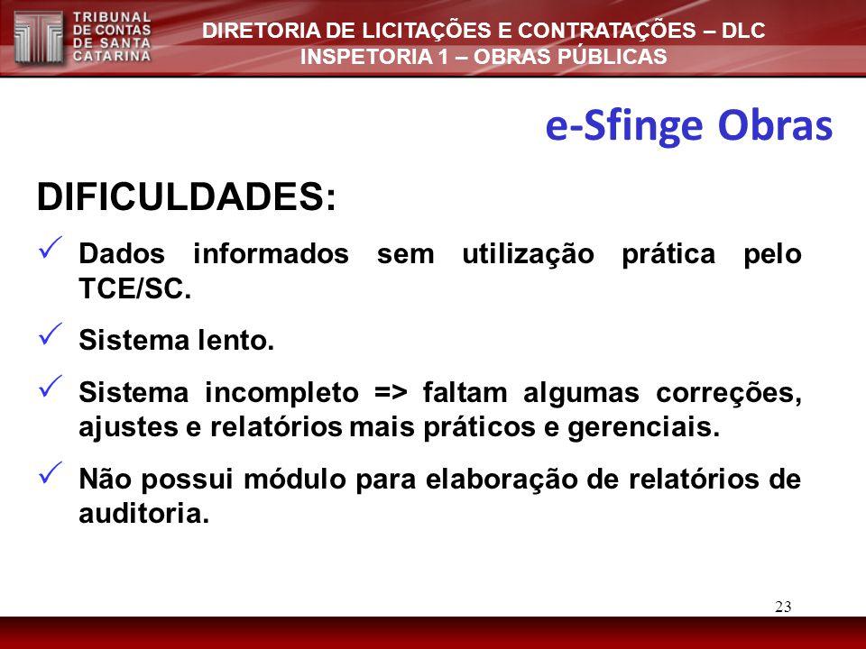 DIRETORIA DE LICITAÇÕES E CONTRATAÇÕES – DLC INSPETORIA 1 – OBRAS PÚBLICAS DIFICULDADES:  Dados informados sem utilização prática pelo TCE/SC.