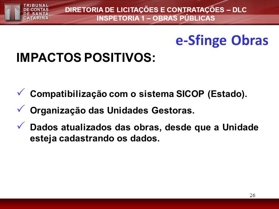 DIRETORIA DE LICITAÇÕES E CONTRATAÇÕES – DLC INSPETORIA 1 – OBRAS PÚBLICAS IMPACTOS POSITIVOS:  Compatibilização com o sistema SICOP (Estado).