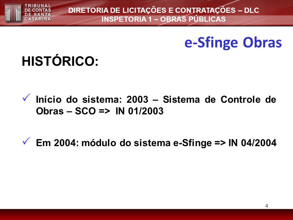 DIRETORIA DE LICITAÇÕES E CONTRATAÇÕES – DLC INSPETORIA 1 – OBRAS PÚBLICAS HISTÓRICO:  Início do sistema: 2003 – Sistema de Controle de Obras – SCO => IN 01/2003  Em 2004: módulo do sistema e-Sfinge => IN 04/2004 4 e-Sfinge Obras