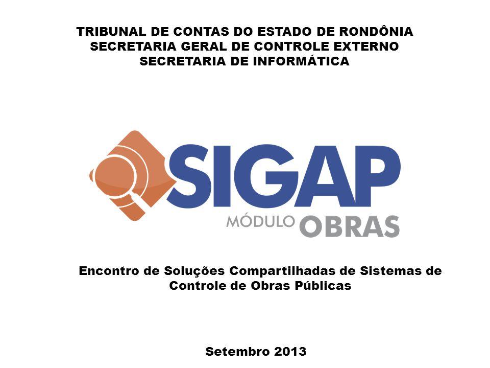 TRIBUNAL DE CONTAS DO ESTADO DE RONDÔNIA SECRETARIA GERAL DE CONTROLE EXTERNO SECRETARIA DE INFORMÁTICA Setembro 2013 Encontro de Soluções Compartilha