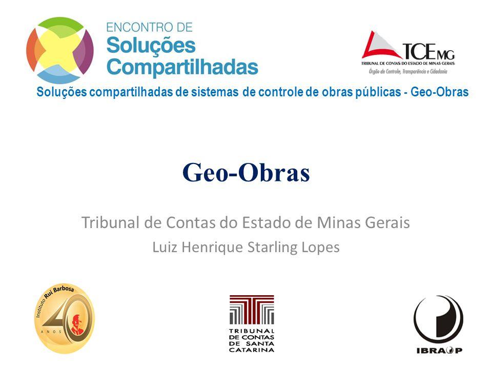 Soluções compartilhadas de sistemas de controle de obras públicas - Geo-Obras Tribunal de Contas do Estado de Minas Gerais Luiz Henrique Starling Lope