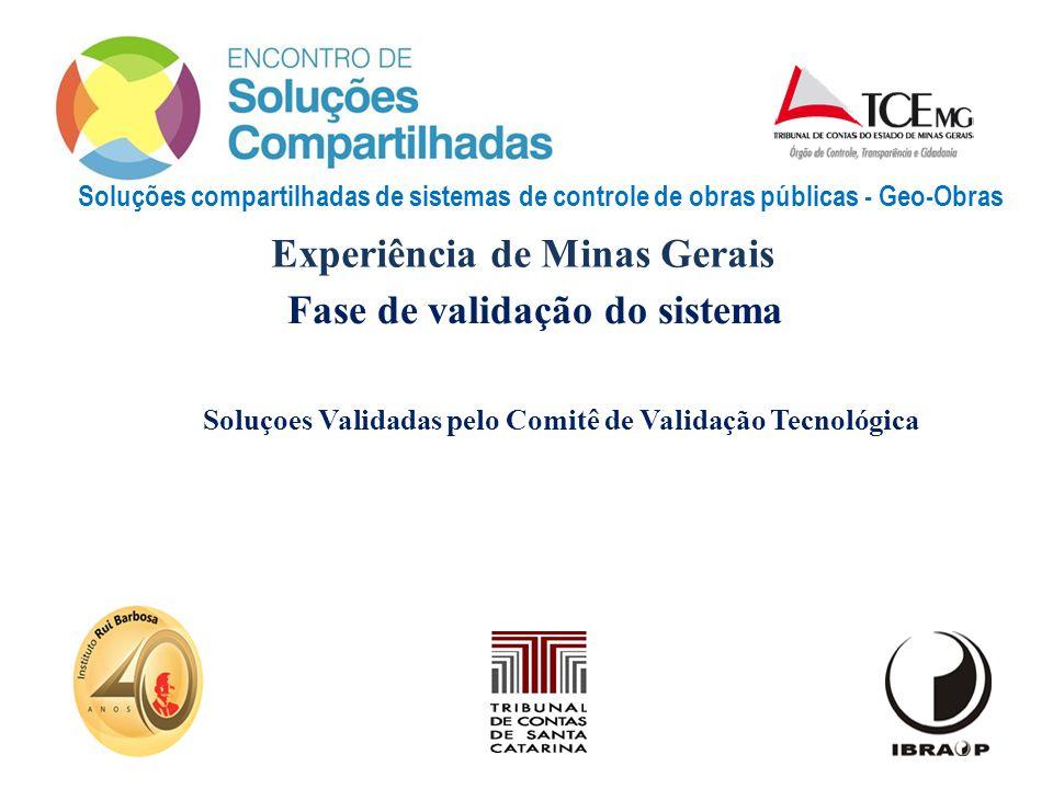 Soluções compartilhadas de sistemas de controle de obras públicas - Geo-Obras Experiência de Minas Gerais Fase de validação do sistema Soluçoes Valida