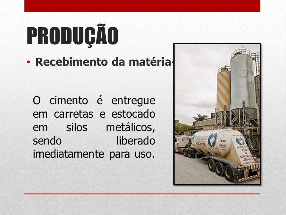 PRODUÇÃO Recebimento da matéria-prima O cimento é entregue em carretas e estocado em silos metálicos, sendo liberado imediatamente para uso.