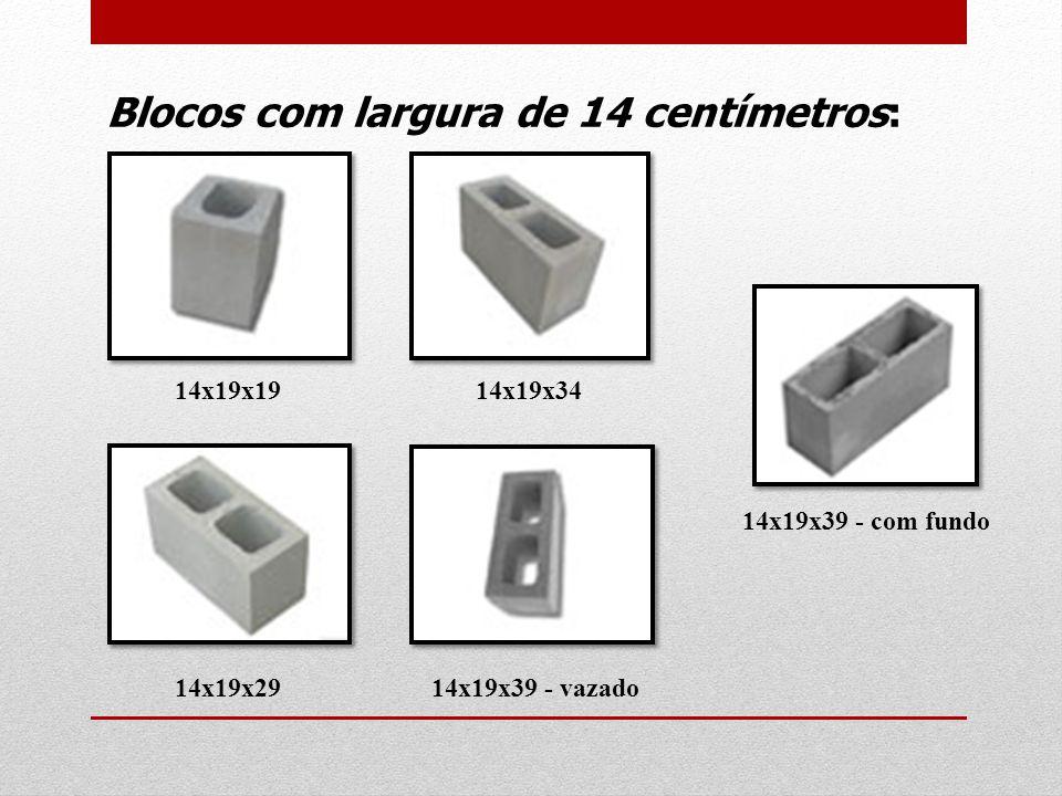 Blocos com largura de 14 centímetros: 14x19x19 14x19x29 14x19x34 14x19x39 - vazado 14x19x39 - com fundo