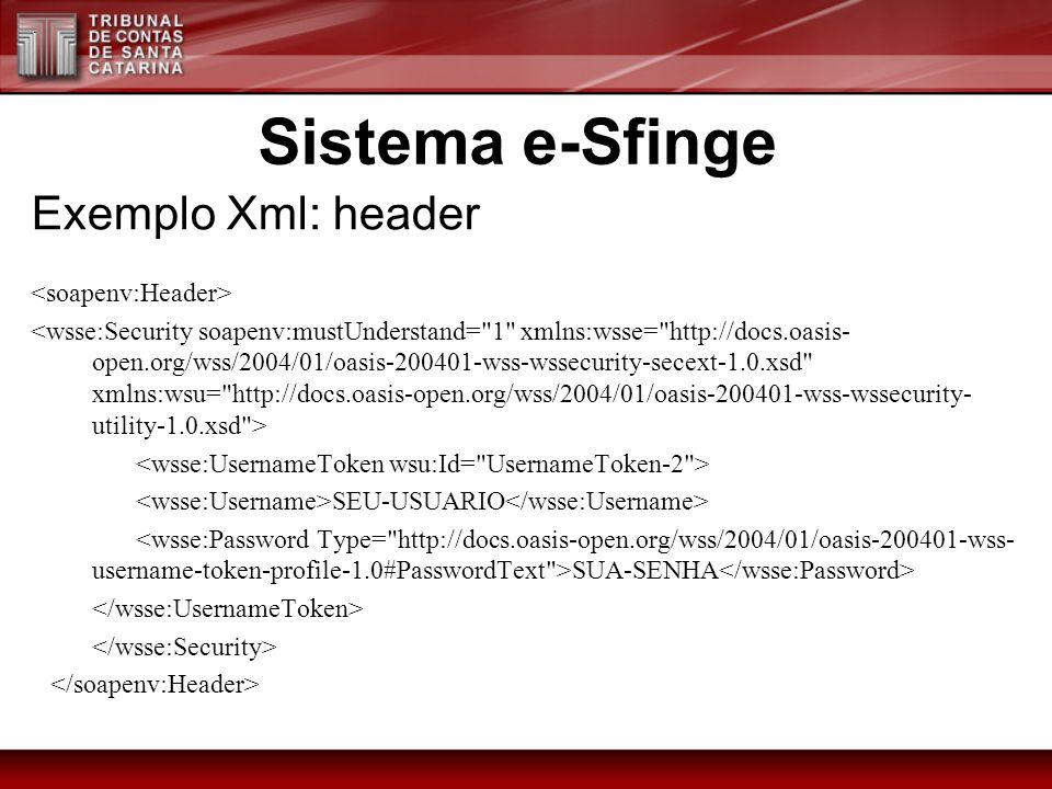 Exemplo Xml: header SEU-USUARIO SUA-SENHA Sistema e-Sfinge