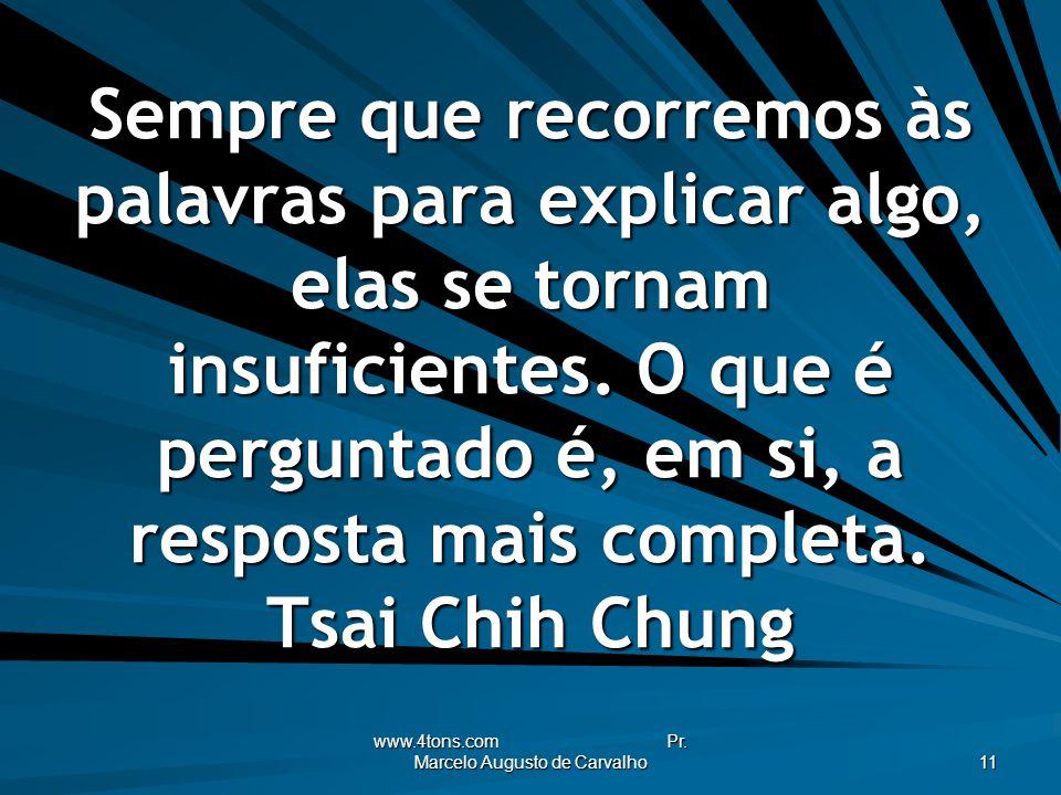 www.4tons.com Pr. Marcelo Augusto de Carvalho 11 Sempre que recorremos às palavras para explicar algo, elas se tornam insuficientes. O que é perguntad