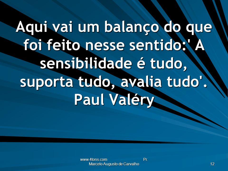 www.4tons.com Pr. Marcelo Augusto de Carvalho 12 Aqui vai um balanço do que foi feito nesse sentido:' A sensibilidade é tudo, suporta tudo, avalia tud