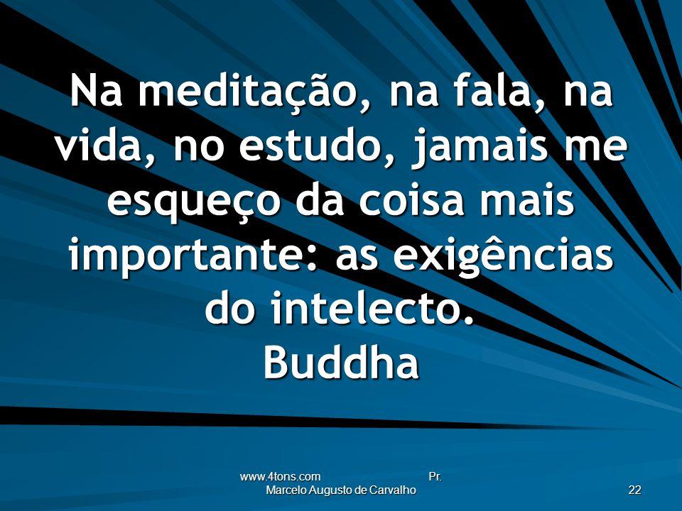www.4tons.com Pr. Marcelo Augusto de Carvalho 22 Na meditação, na fala, na vida, no estudo, jamais me esqueço da coisa mais importante: as exigências