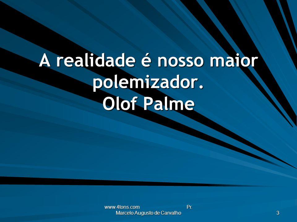 www.4tons.com Pr.Marcelo Augusto de Carvalho 24 Conhecimento sem transformação não é Sabedoria.