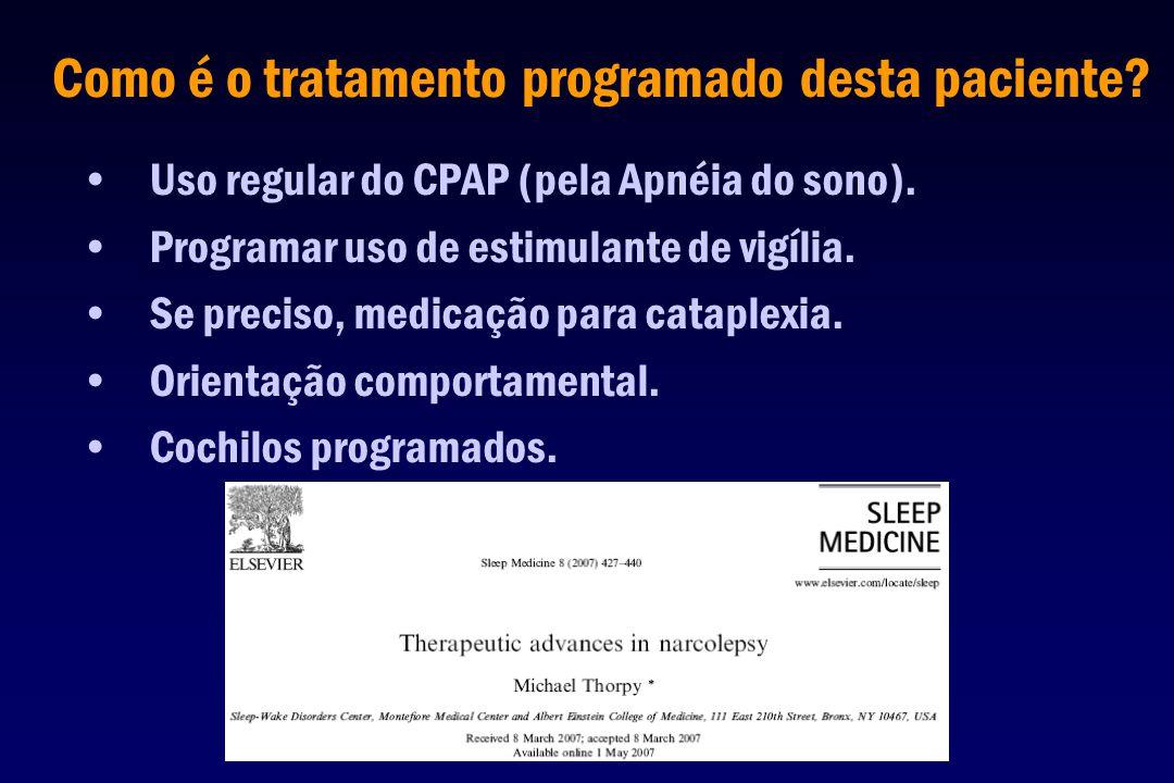 Como é o tratamento programado desta paciente? Uso regular do CPAP (pela Apnéia do sono). Programar uso de estimulante de vigília. Se preciso, medicaç