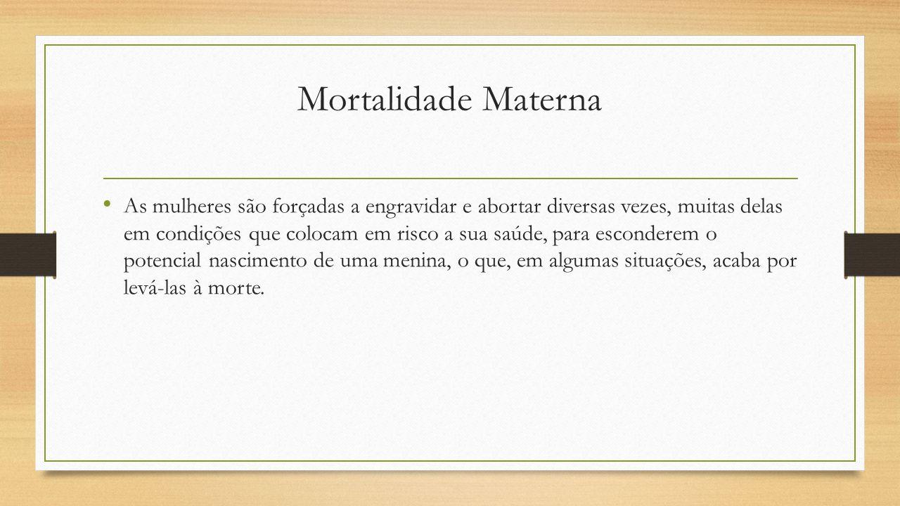 Mortalidade Materna As mulheres são forçadas a engravidar e abortar diversas vezes, muitas delas em condições que colocam em risco a sua saúde, para e