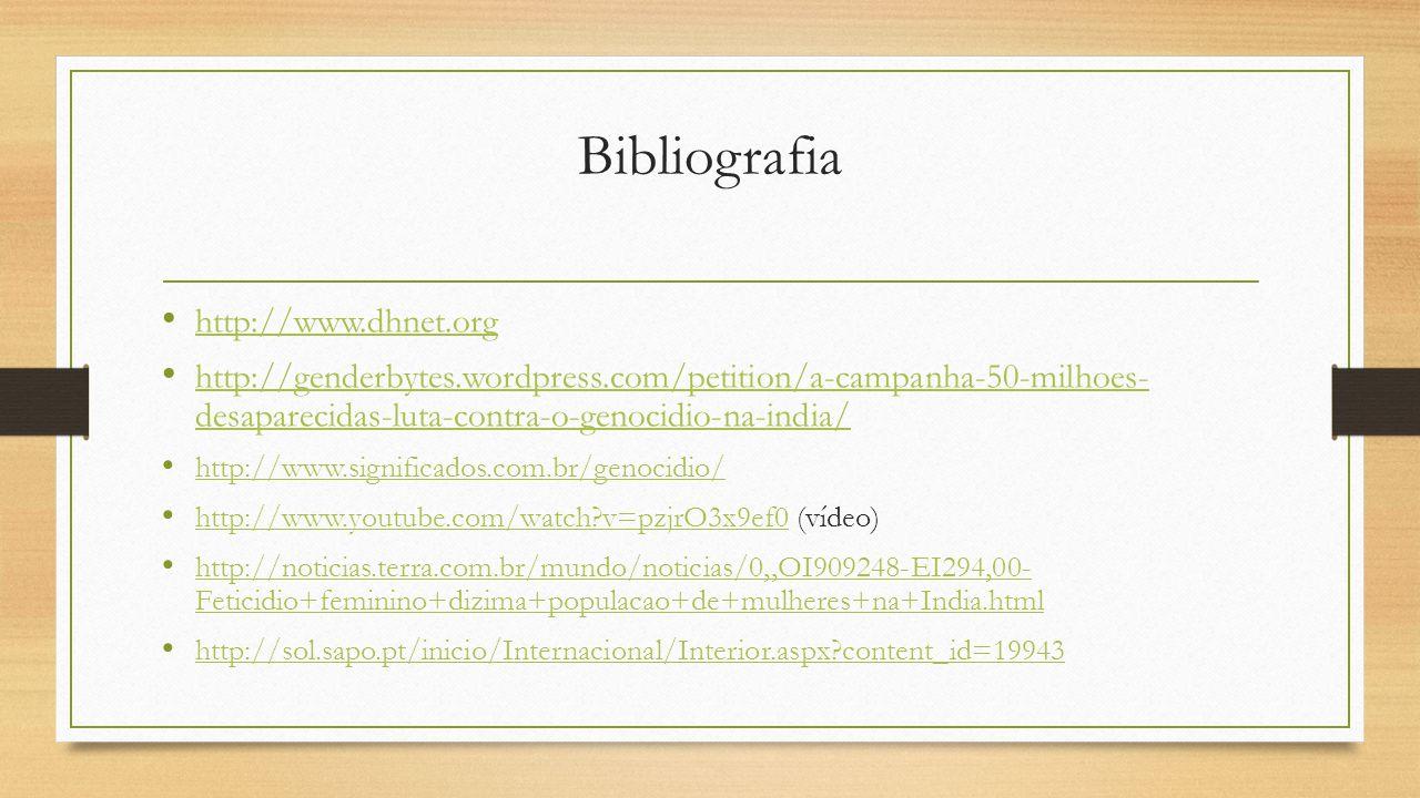 Bibliografia http://www.dhnet.org http://genderbytes.wordpress.com/petition/a-campanha-50-milhoes- desaparecidas-luta-contra-o-genocidio-na-india/ htt