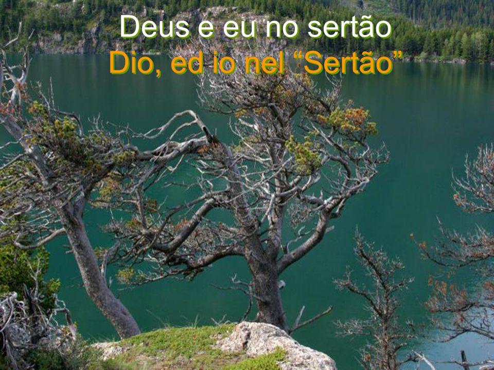 Deus e eu no sertão Dio, ed io nel Sertão Deus e eu no sertão Dio, ed io nel Sertão
