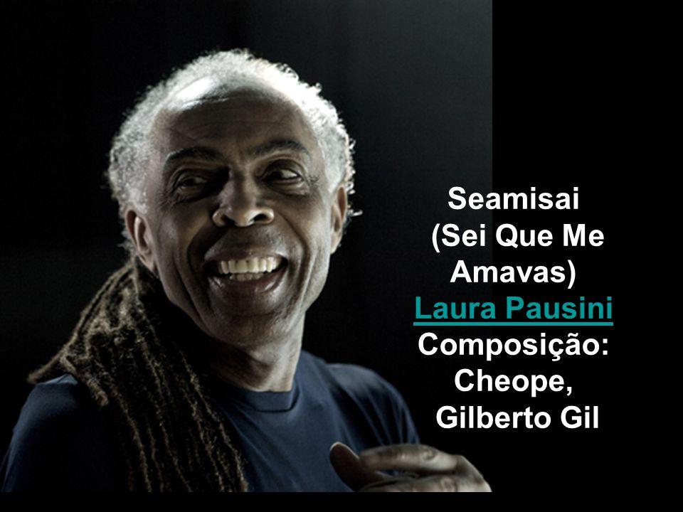 Seamisai (Sei Que Me Amavas) Laura Pausini Composição: Cheope, Gilberto Gil