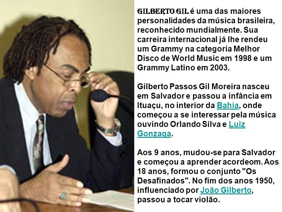 Gilberto Gil é uma das maiores personalidades da música brasileira, reconhecido mundialmente.