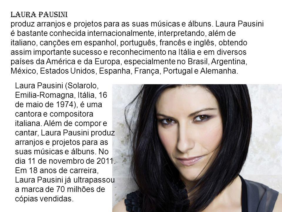 Laura Pausini produz arranjos e projetos para as suas músicas e álbuns.