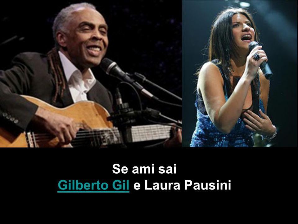 Se ami sai Gilberto GilGilberto Gil e Laura Pausini