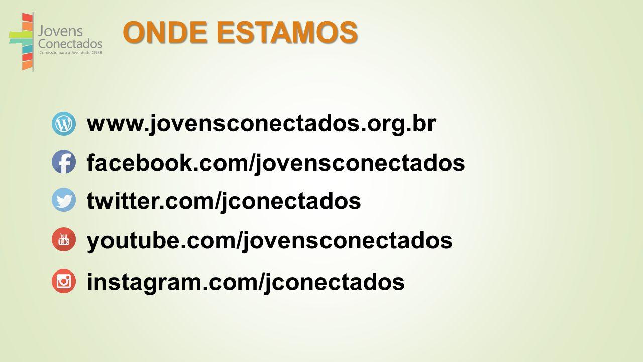 ONDE ESTAMOS www.jovensconectados.org.br facebook.com/jovensconectados twitter.com/jconectados youtube.com/jovensconectados instagram.com/jconectados