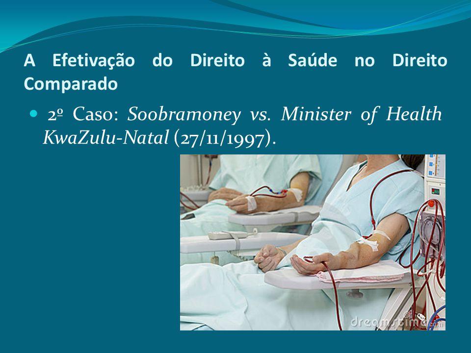 A Efetivação do Direito à Saúde no Direito Comparado 2º Caso: Soobramoney vs. Minister of Health KwaZulu-Natal (27/11/1997).