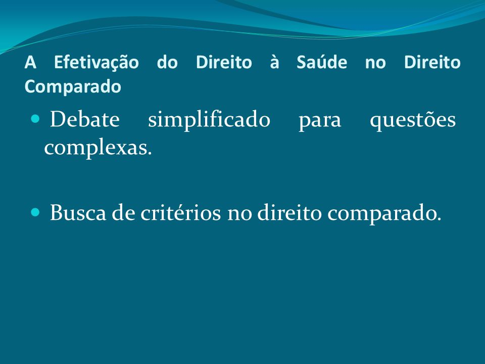 A Efetivação do Direito à Saúde no Direito Comparado Debate simplificado para questões complexas. Busca de critérios no direito comparado.