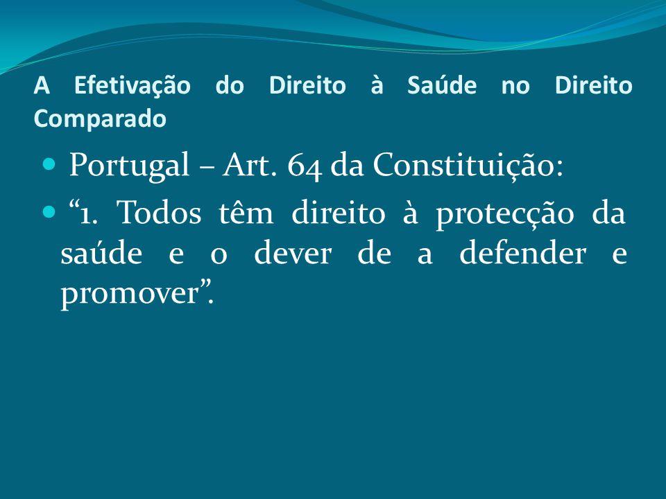 """A Efetivação do Direito à Saúde no Direito Comparado Portugal – Art. 64 da Constituição: """"1. Todos têm direito à protecção da saúde e o dever de a def"""