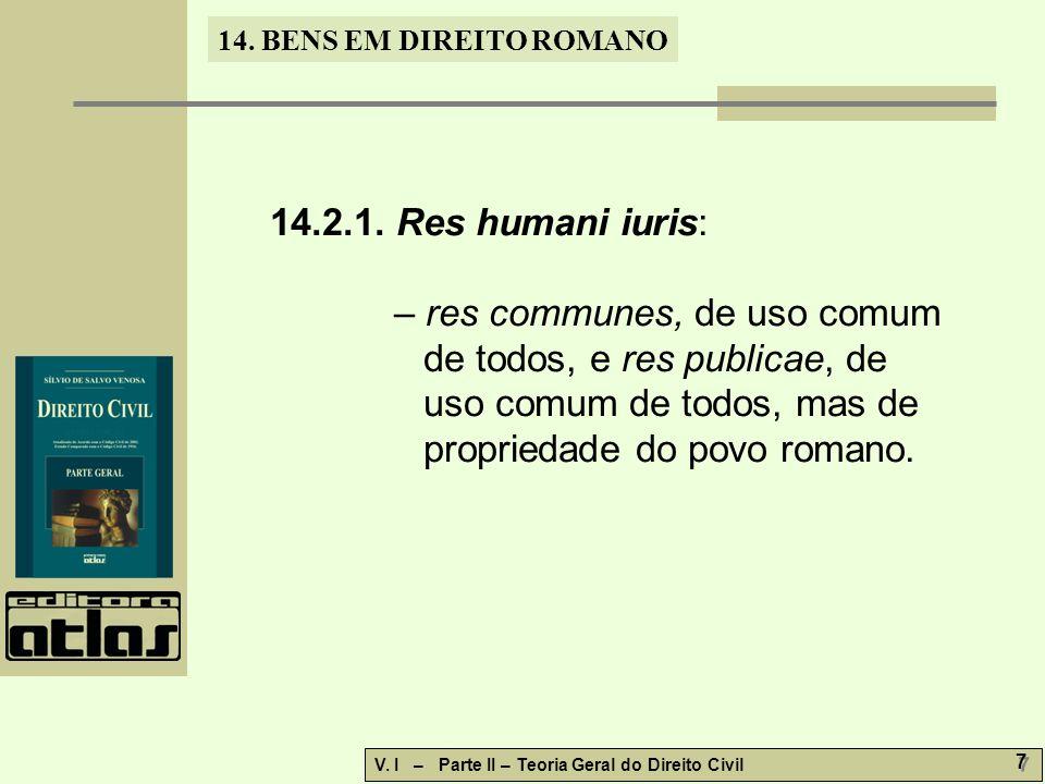 14. BENS EM DIREITO ROMANO V. I – Parte II – Teoria Geral do Direito Civil 7 7 14.2.1. Res humani iuris: – res communes, de uso comum de todos, e res