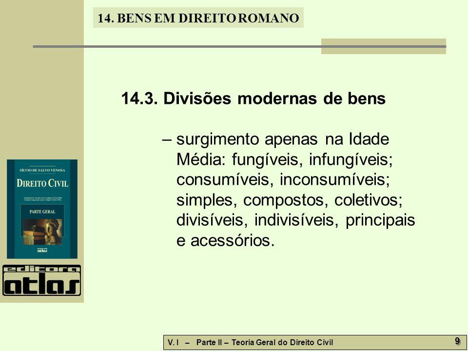 14. BENS EM DIREITO ROMANO V. I – Parte II – Teoria Geral do Direito Civil 9 9 14.3. Divisões modernas de bens – surgimento apenas na Idade Média: fun