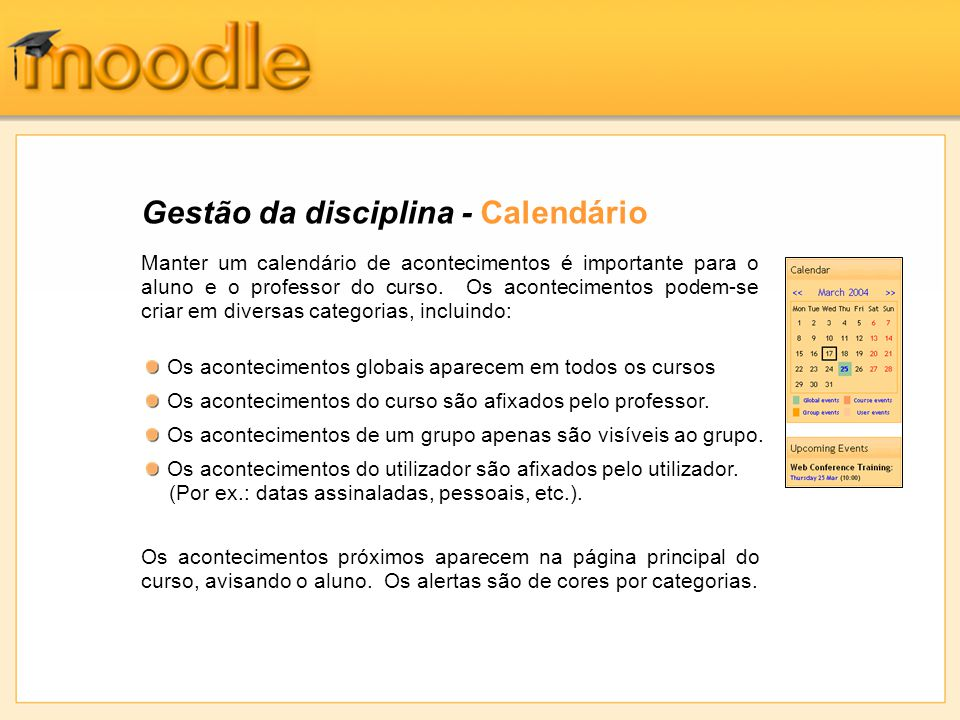 Gestão da disciplina - Calendário Manter um calendário de acontecimentos é importante para o aluno e o professor do curso. Os acontecimentos podem-se