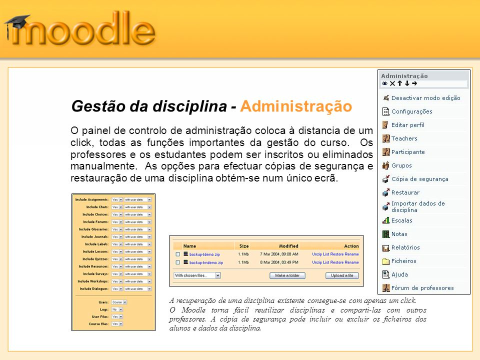 Gestão da disciplina - Administração O painel de controlo de administração coloca à distancia de um click, todas as funções importantes da gestão do c
